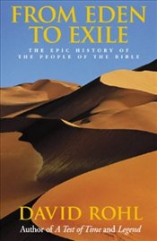 From Eden to Exile : Epic History of the People of the Bible - Rohl, David