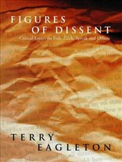 Figures of Dissent : Critical Essays on Fish, Spivak, Zizek and Others - Eagleton, Terry