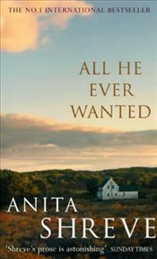 All He Ever Wanted - Shreve, Anita
