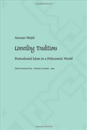 Unveiling Traditions : Postcolonial Islam in a Polycentric World - Majid, Anouar
