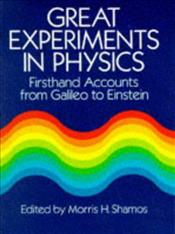 Great Experiments in Physics : Firsthand Accounts from Galileo to Einstein - Shamos, Morris H.