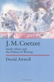 J.M. Coetzee : South Africa and the Politics of Writing - Attwell, David