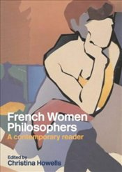 French Women Philosophers : Contemporary Reader - Howells, Christina