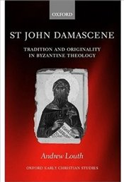 St.John Damascene : Tradition and Originality in Byzantine Theology - Louth, Andrew