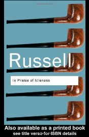 In Praise of Idleness and Other Essays - Russell, Bertrand