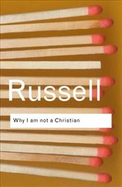 Why I Am Not a Christian and Other Essays on Religion and Related Subjects - Russell, Bertrand