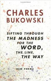 Sifting Through the Madness for the Word, the Line, the Way : New Poems - Bukowski, Charles