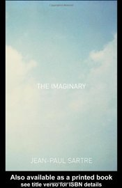 Imaginary : Phenomenological Psychology of the Imagination - Sartre, Jean Paul