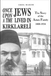 Once Upon a Time Jews Lived in Kırklareli : Story of the Adato Family 1800 - 1934 - Haker, Erol