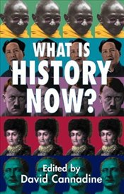 What Is History Now? - Cannadine, David