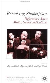 Remaking Shakespeare : Performance Across Media, Genres and Cultures - Aebischer, Pascale