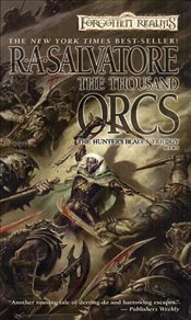 Thousand Orcs : Hunters Blades Trilogy Book 1 : Legend of Drizzt Series-17 - Salvatore, R. A.