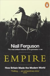 Empire : How Britain Made the Modern World - Ferguson, Niall