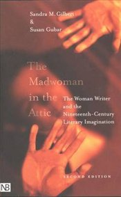Madwoman in the Attic : Woman Writer and the Nineteenth-century Literacy Imagination - Gilbert, Sandra M.