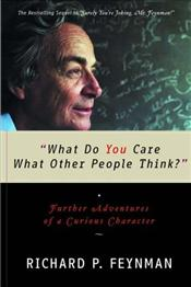What Do You Care What Other People Think? : Further Adventures of a Curious Character - Feynman, Richard Phillips