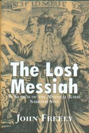 Lost Messiah : In Search of the Mystical Rabbi Sabbatai Sevi - Freely, John