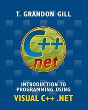 Introduction to Programming Using VISUAL C++ .NET - Gill, T. Grandon