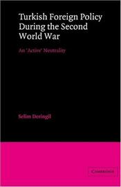 Turkish Foreign Policy During the Second World War : Active Neutrality - Deringil, Selim