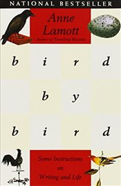 Bird by Bird : Some Instructions on Writing and Life - Lamott, Anne