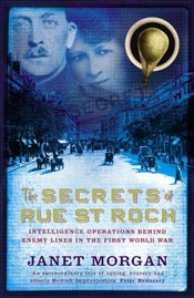 Secrets of Rue St. Roch : Intelligence Operations Behind Enemy Lines in the First World War - Morgan, Jane B.