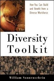 Diversity Toolkit : How You Can Build and Benefit from a Diverse Workforce - SONNENSCHEIN, WILLIAM