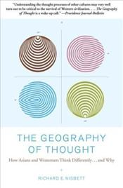 Geography of Thought : How Asians and Westerners Think Differently...and Why - Nisbett, Richard E.