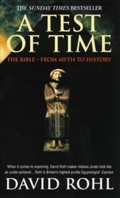 Test of Time :  Bible - from Myth to History - Rohl, David