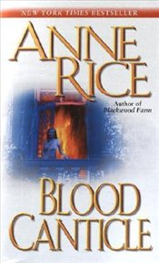 Blood Canticle : Vampire Chronicles - Rice, Anne