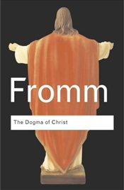 Dogma of Christ - Fromm, Erich