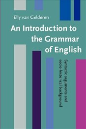 Introduction to the Grammar of English : Syntactic Arguments and Socio-historical Backgrounds - Gelderen, Elly van