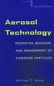 Aerosol Technology 2E: Properties , Behavior, and Measurement of Airborne Particles - Hinds, William C.