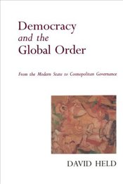 Democracy and the Global Order : From the Modern State to Cosmopolitan Governance - Held, David