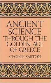 Ancient Science Through the Golden Age of Greece - Sarton, George