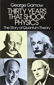 Thirty Years That Shook Physics : Story of Quantum Theory - Gamow, George
