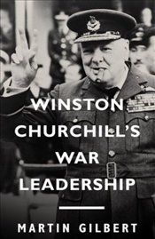 Winston Churchills War Leadership - Gilbert, Martin
