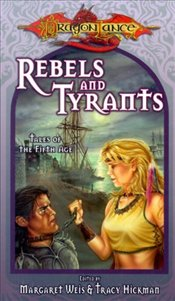Rebels and Tyrants : Tales of the Fifth Age - Weis, Margaret