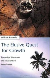 Elusive Quest for Growth : Economists Adventures and Misadventure in the Tropics - Easterly, William