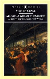 Maggie : A Girl of the Streets and Other Tales of New York - Crane, Stephen