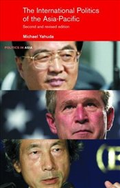 International Politics of the Asia Pacific : Since 1945 - Yahuda, Michael