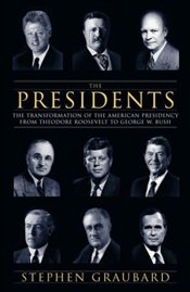 Presidents : Transformation of the American Presidency from Theodore Roosevelt - Graubard, Stephen