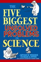 Five Biggest Unsolved Problems in Science - Wiggins, Arthur W.