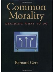 Common Morality : Deciding What to Do - Gert, Bernard