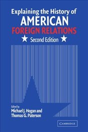 Explaining the History of American Foreign Relations 2e - Hogan, Michael J.