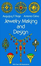 Jewellery Making and Design 4e : An Illustrated Textbook for Teachers , Students of Design and Craft - Rose, Augustus F.