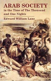 Arab Society in the Time of The Thousand and One Nights - Lane, Edward William