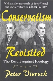 Conservatism Revisited : The Revolt against Ideology - Viereck, Peter Robert Edwin