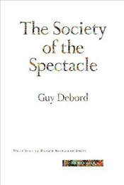 Society of the Spectacle - Debord, Guy
