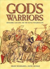 Gods Warriors : Crusaders, Saracens and the Battle for Jerusalem - Nicholson, Helen