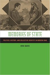 Memories of State : Politics, History, and Collective Identity in Modern Iraq - Davis, Eric