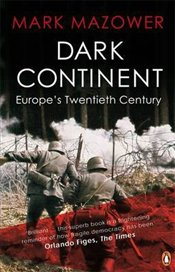 Dark Continent : Europes Twentieth Century - Mazower, Mark